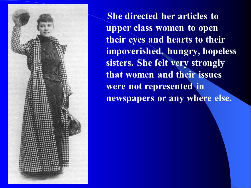 She directed her articles to upper class women to open their eyes and hearts to their impoverished, hungry, hopeless sisters.