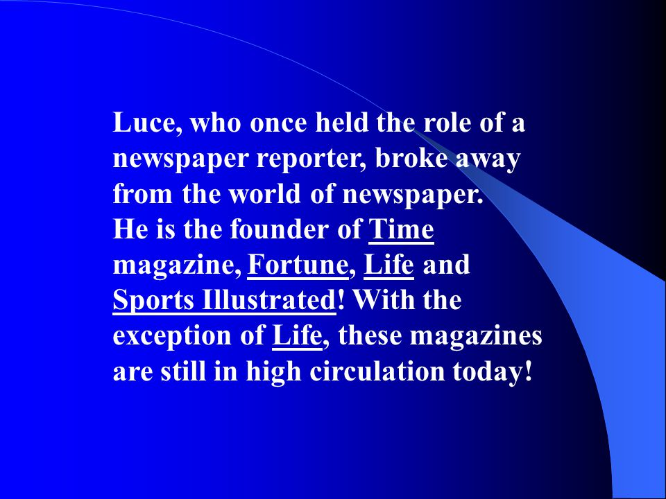 Luce, who once held the role of a newspaper reporter, broke away from the world of newspaper.