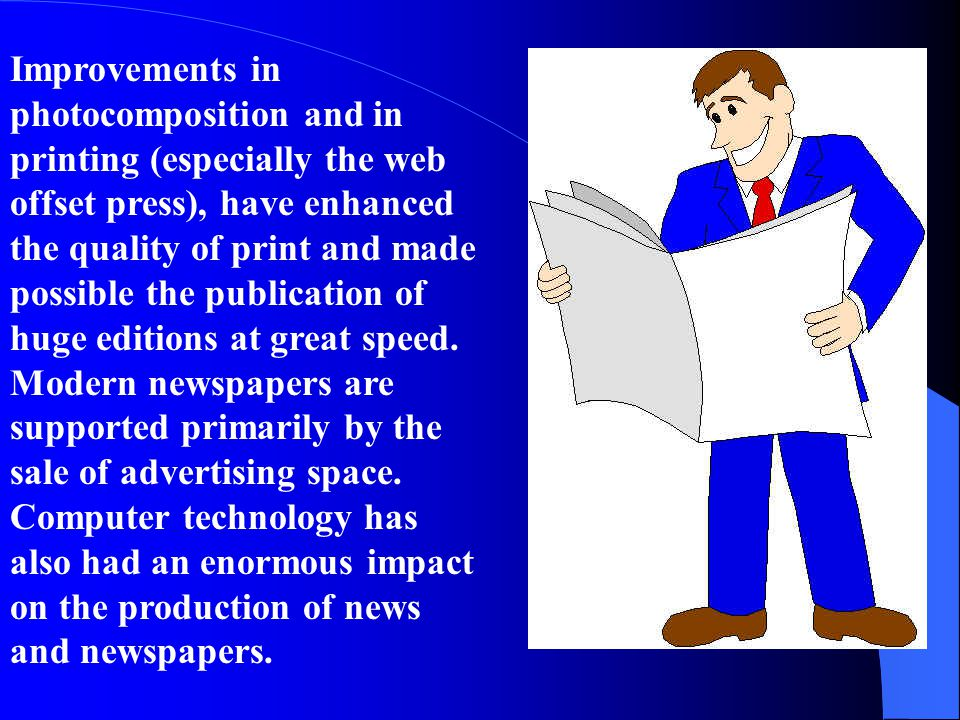 Improvements in photocomposition and in printing (especially the web offset press), have enhanced the quality of print and made possible the publication of huge editions at great speed.