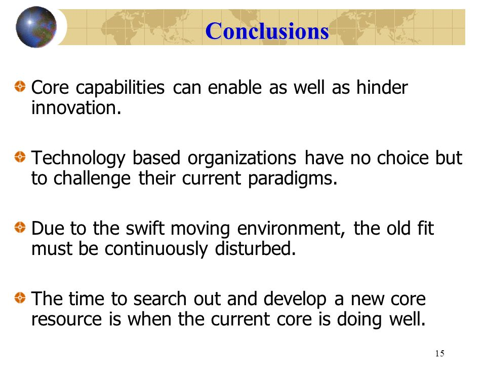 Conclusions Core capabilities can enable as well as hinder innovation.