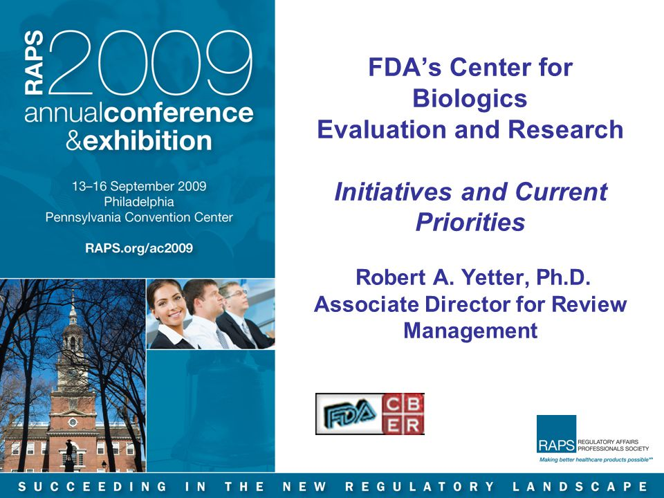 FDA's Center for Biologics Evaluation and Research Initiatives and Current Priorities Robert A.