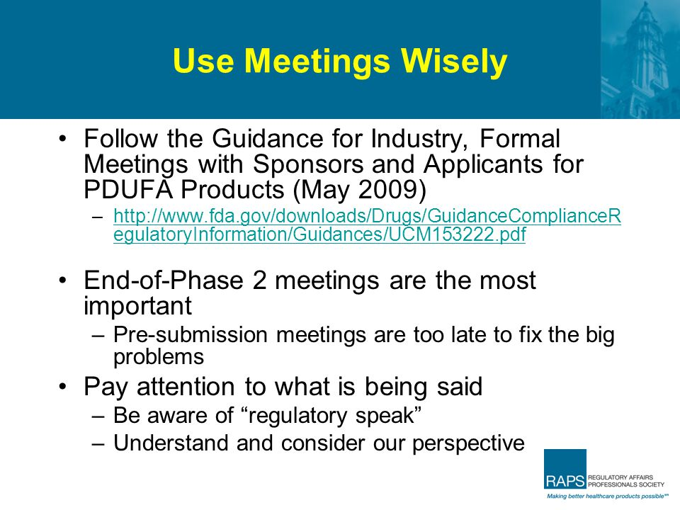 Use Meetings Wisely Follow the Guidance for Industry, Formal Meetings with Sponsors and Applicants for PDUFA Products (May 2009)