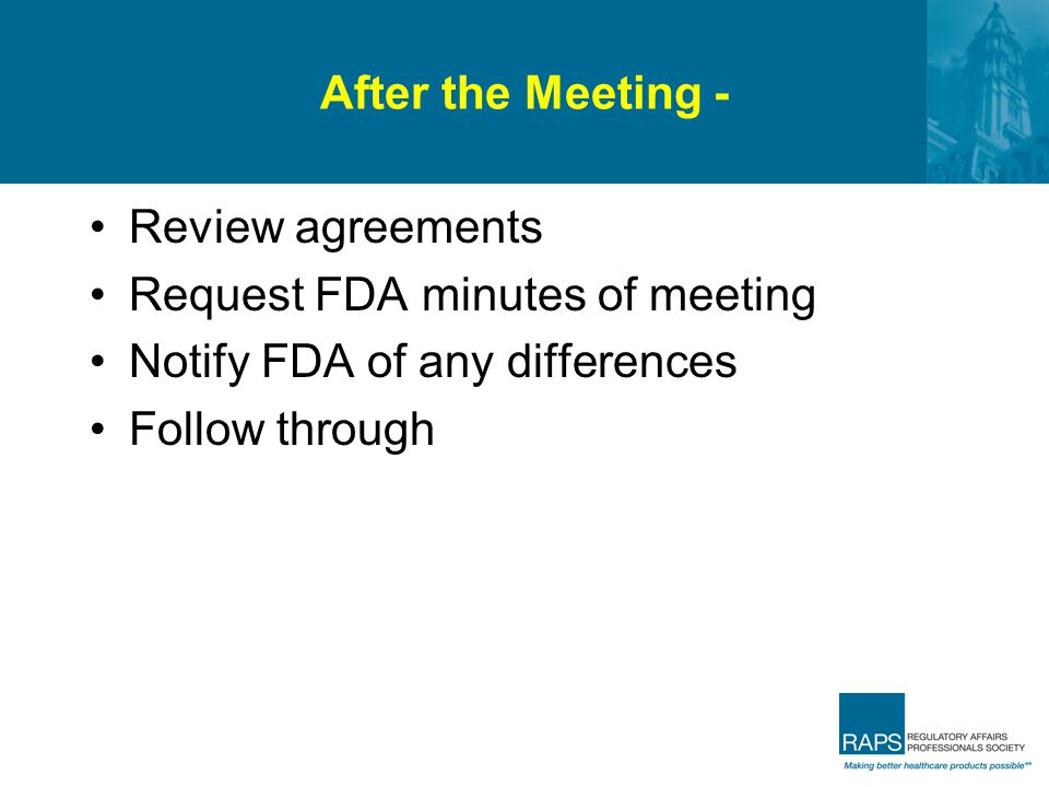 After the Meeting - Review agreements. Request FDA minutes of meeting. Notify FDA of any differences.