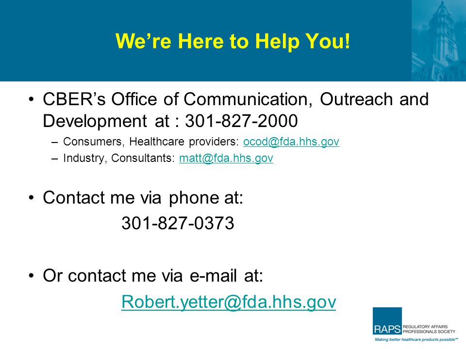 We're Here to Help You! CBER's Office of Communication, Outreach and Development at : 301-827-2000.