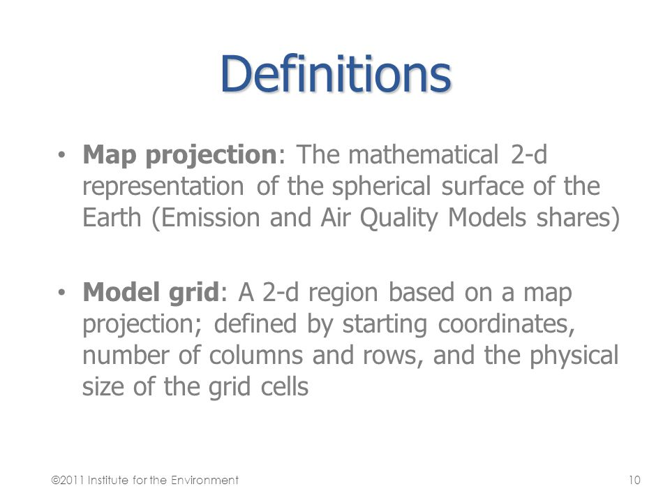 Definitions Map projection: The mathematical 2-d representation of the spherical surface of the Earth (Emission and Air Quality Models shares)