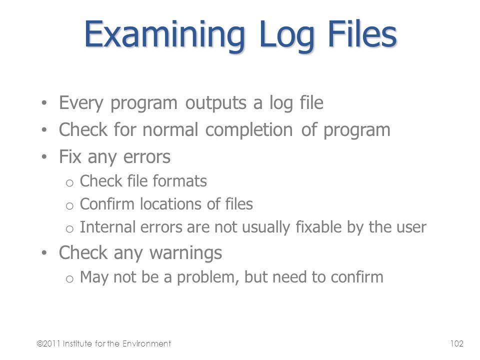Examining Log Files Every program outputs a log file