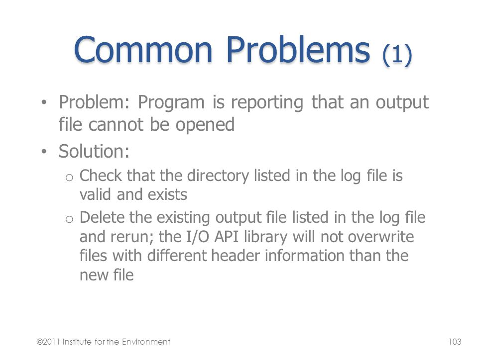 Common Problems (1) Problem: Program is reporting that an output file cannot be opened. Solution: