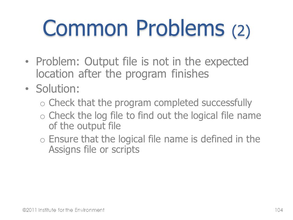 Common Problems (2) Problem: Output file is not in the expected location after the program finishes.