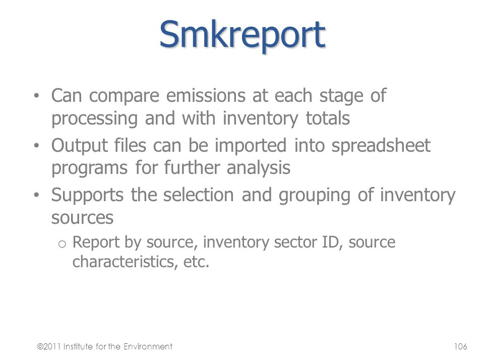 Smkreport Can compare emissions at each stage of processing and with inventory totals.