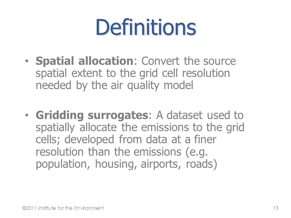 Definitions Spatial allocation: Convert the source spatial extent to the grid cell resolution needed by the air quality model.