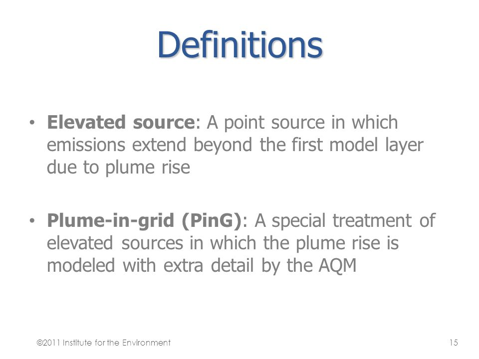 Definitions Elevated source: A point source in which emissions extend beyond the first model layer due to plume rise.