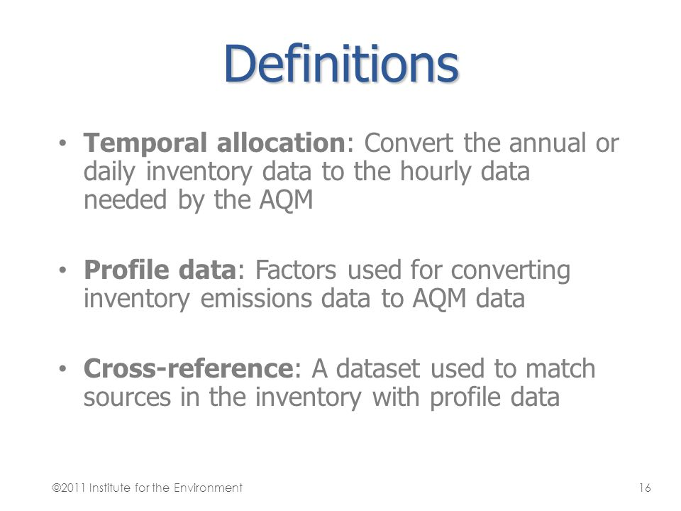 Definitions Temporal allocation: Convert the annual or daily inventory data to the hourly data needed by the AQM.