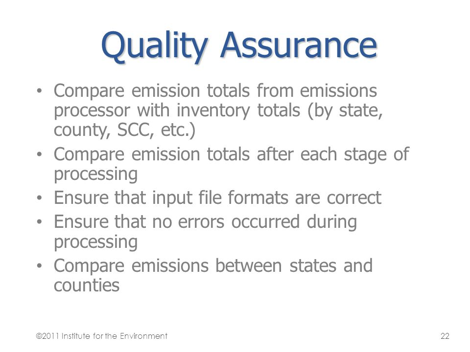 Quality Assurance Compare emission totals from emissions processor with inventory totals (by state, county, SCC, etc.)