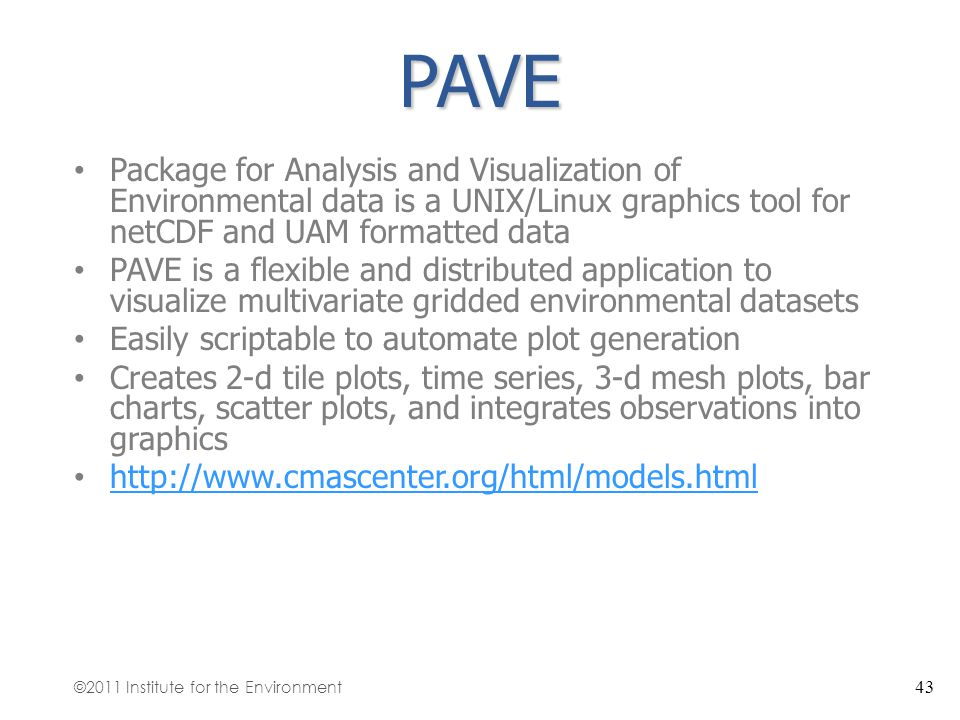 PAVE Package for Analysis and Visualization of Environmental data is a UNIX/Linux graphics tool for netCDF and UAM formatted data.