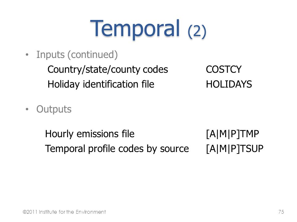 Temporal (2) Inputs (continued) Country/state/county codes COSTCY
