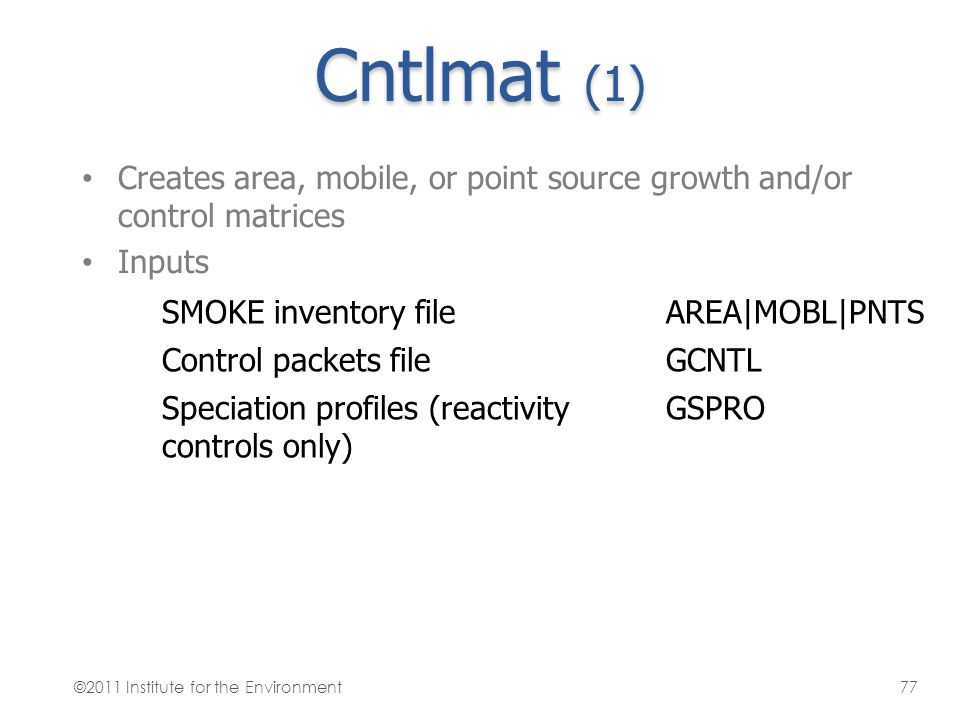 Cntlmat (1) Creates area, mobile, or point source growth and/or control matrices. Inputs. SMOKE inventory file.