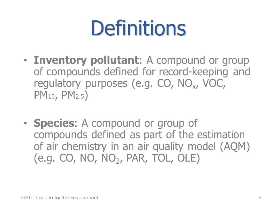 Definitions Inventory pollutant: A compound or group of compounds defined for record-keeping and regulatory purposes (e.g. CO, NOx, VOC, PM10, PM2.5)