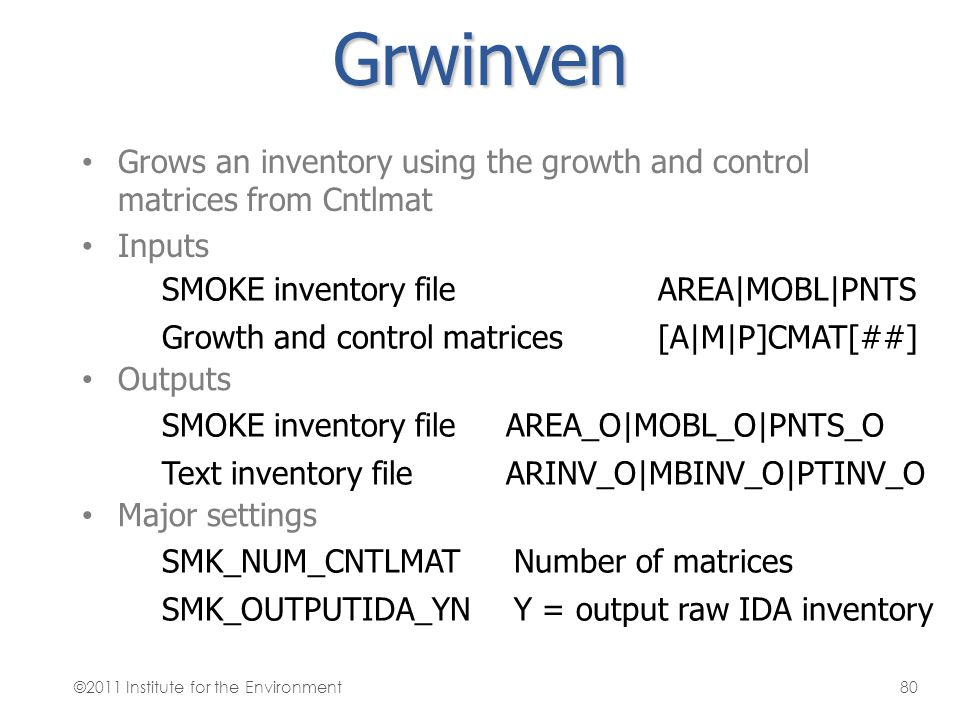 Grwinven Grows an inventory using the growth and control matrices from Cntlmat. Inputs. SMOKE inventory file.