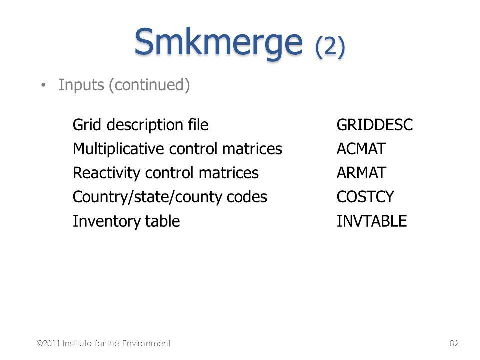 Smkmerge (2) Inputs (continued) Grid description file GRIDDESC