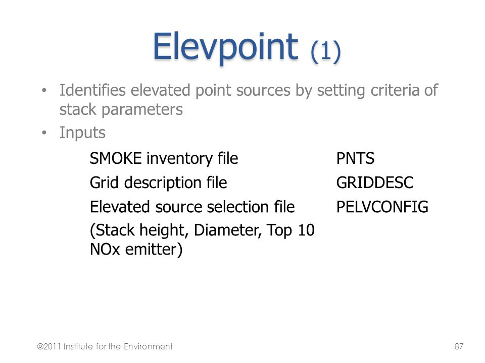 Elevpoint (1) Identifies elevated point sources by setting criteria of stack parameters. Inputs. SMOKE inventory file.