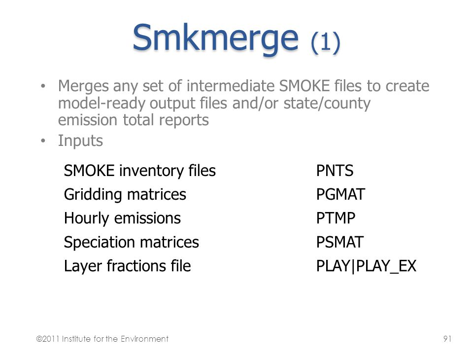 Smkmerge (1) Merges any set of intermediate SMOKE files to create model-ready output files and/or state/county emission total reports.