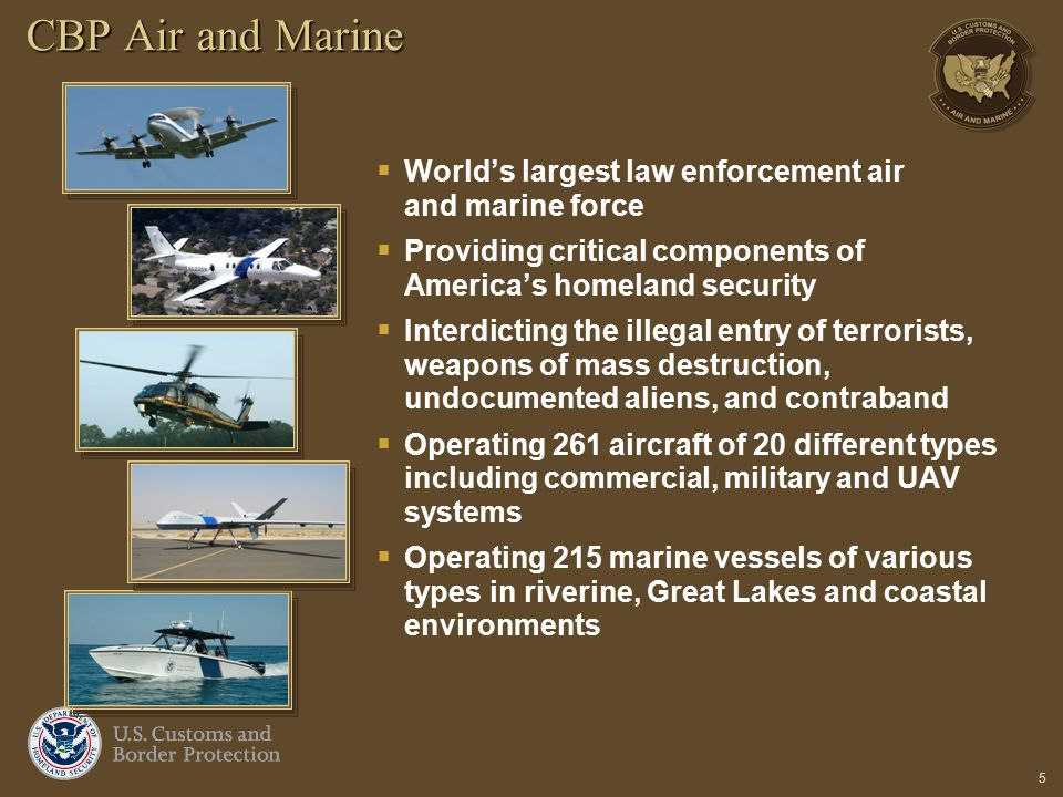 CBP Air and Marine World's largest law enforcement air and marine force. Providing critical components of America's homeland security.