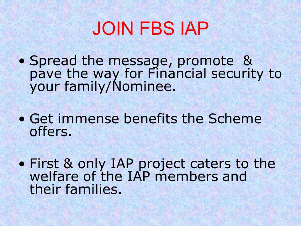 JOIN FBS IAP Spread the message, promote & pave the way for Financial security to your family/Nominee.