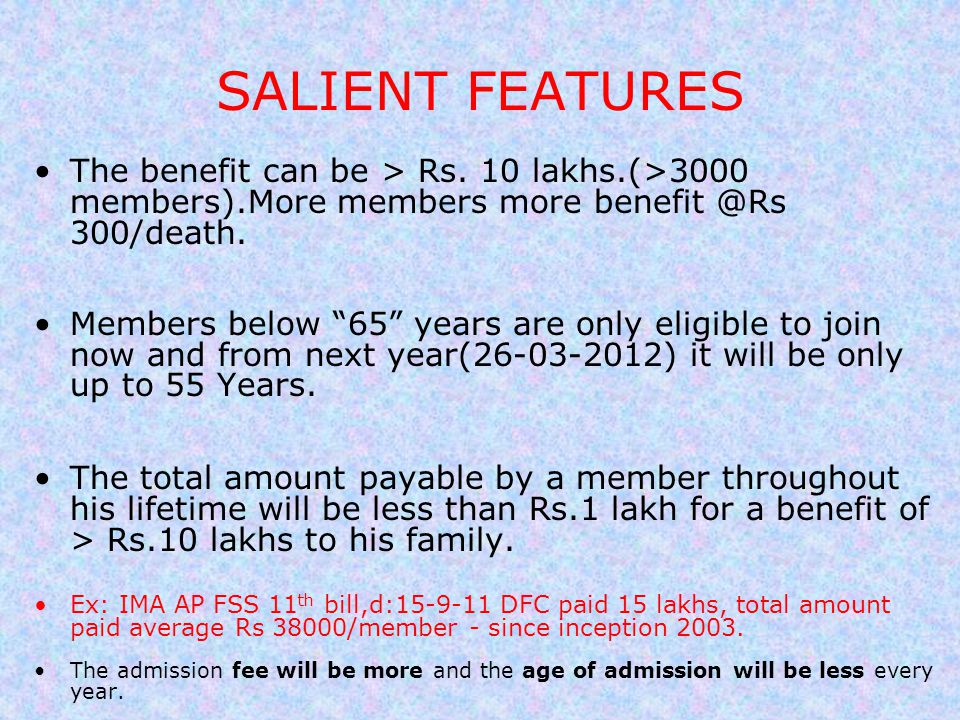SALIENT FEATURES The benefit can be > Rs. 10 lakhs.(>3000 members).More members more benefit @Rs 300/death.