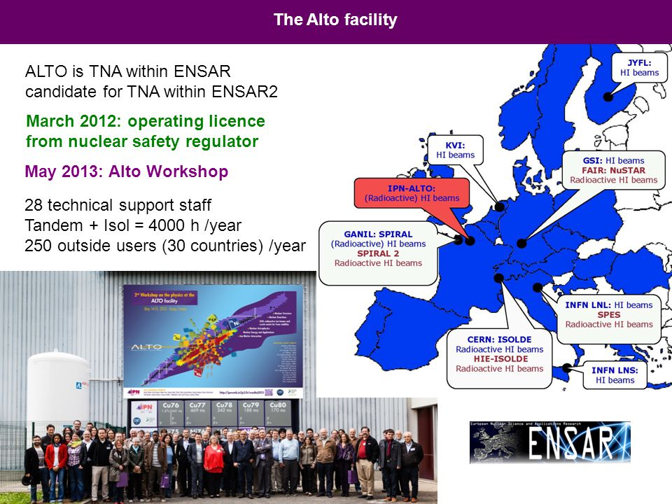 The Alto facility ALTO is TNA within ENSAR. candidate for TNA within ENSAR2. March 2012: operating licence from nuclear safety regulator.