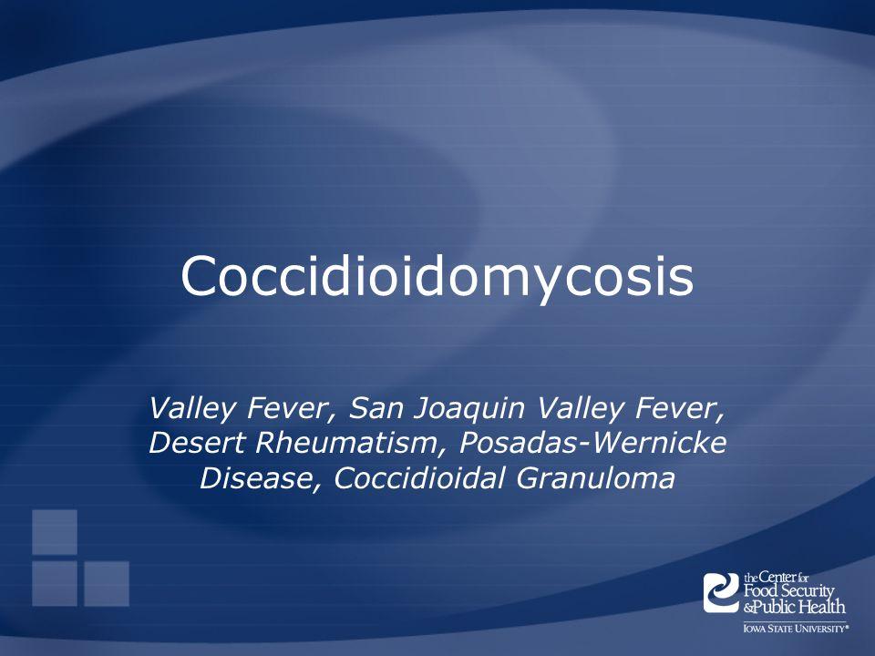 Coccidioidomycosis Valley Fever, San Joaquin Valley Fever, Desert Rheumatism, Posadas-Wernicke Disease, Coccidioidal Granuloma.