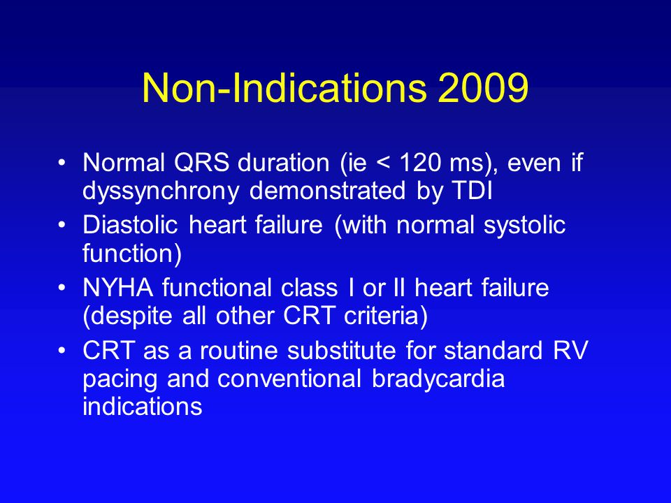 Non-Indications 2009 Normal QRS duration (ie < 120 ms), even if dyssynchrony demonstrated by TDI.