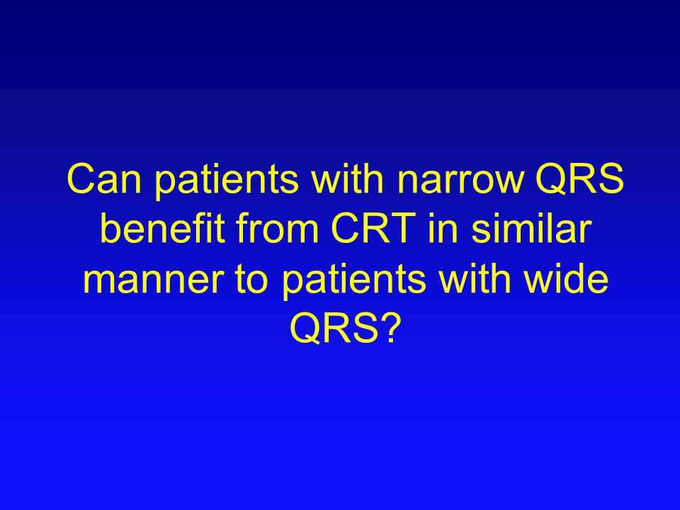 Can patients with narrow QRS benefit from CRT in similar manner to patients with wide QRS
