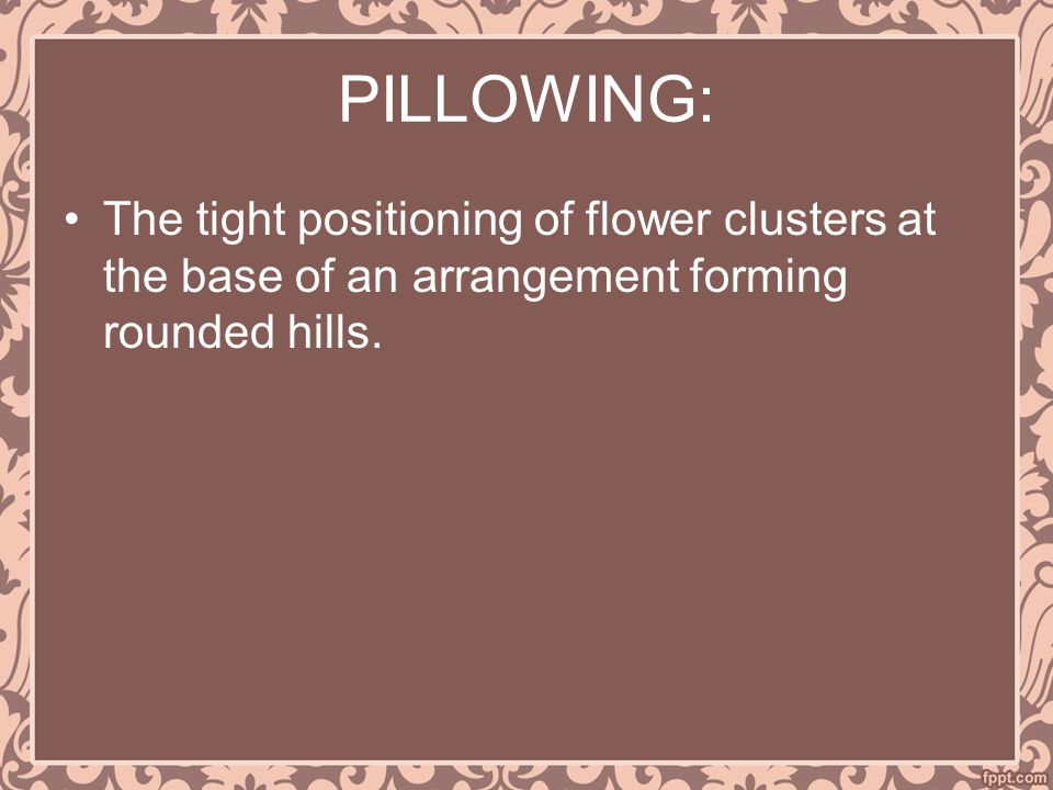 PILLOWING: The tight positioning of flower clusters at the base of an arrangement forming rounded hills.