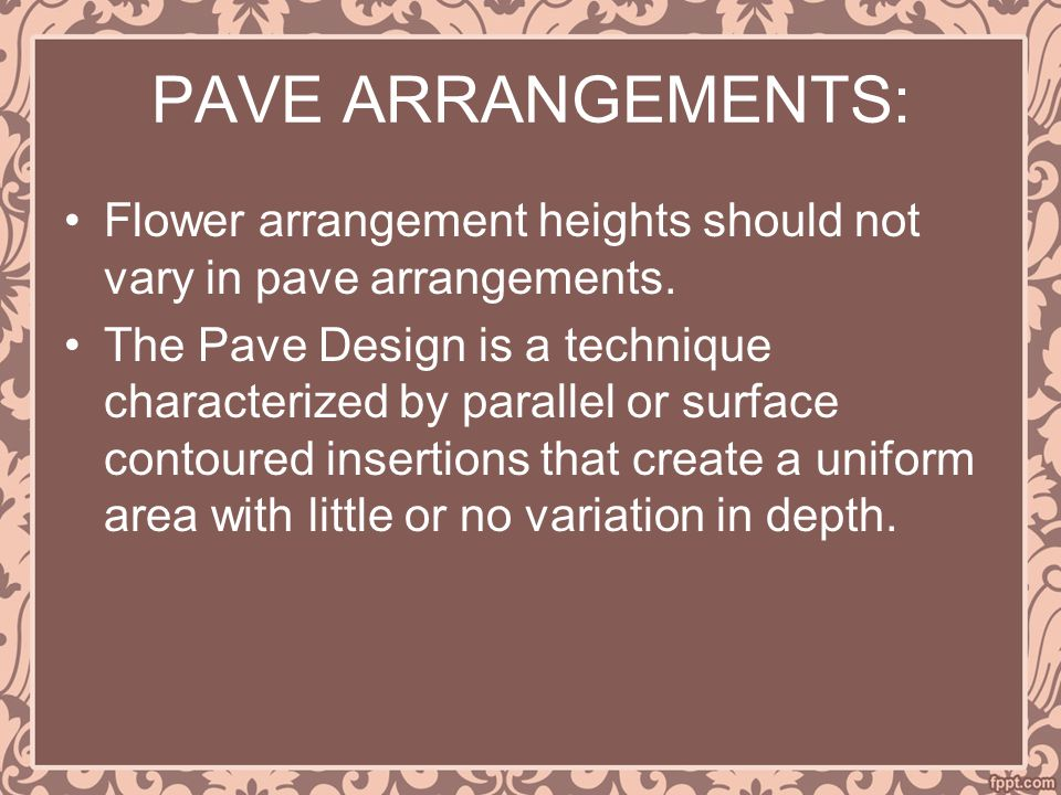 PAVE ARRANGEMENTS: Flower arrangement heights should not vary in pave arrangements.