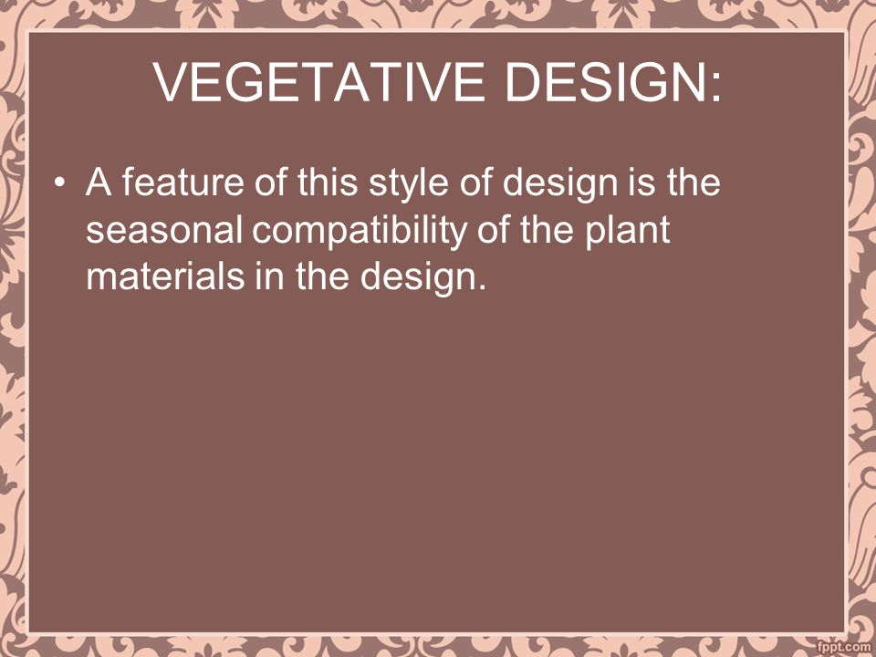 VEGETATIVE DESIGN: A feature of this style of design is the seasonal compatibility of the plant materials in the design.