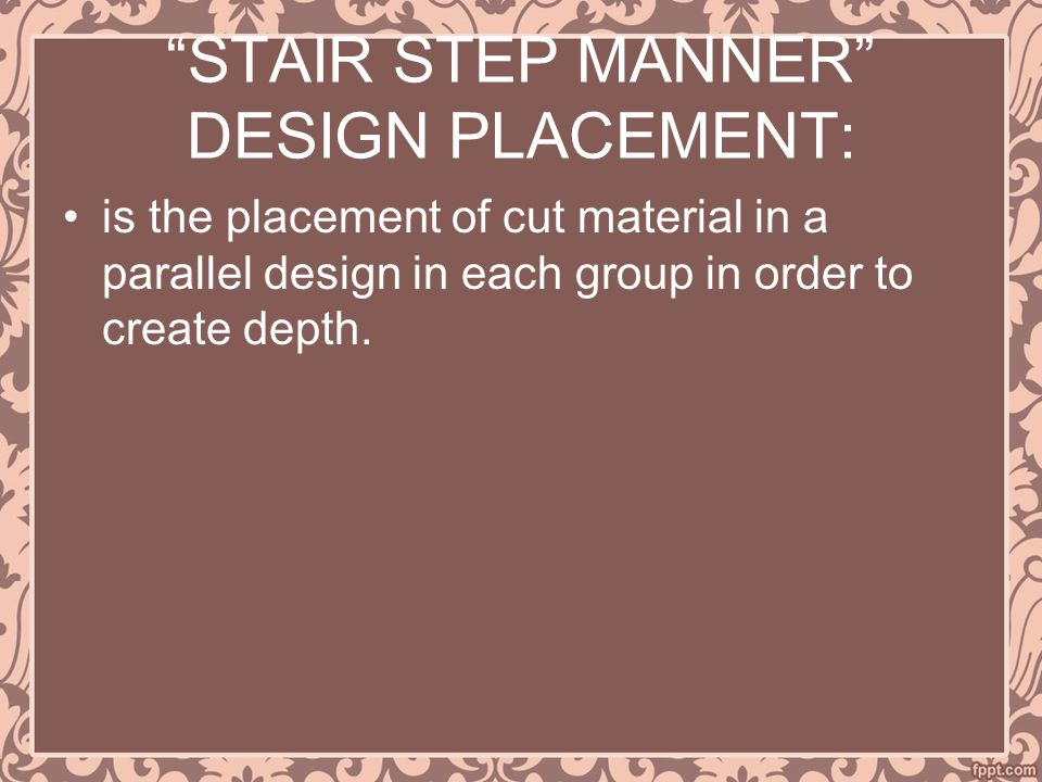 STAIR STEP MANNER DESIGN PLACEMENT: