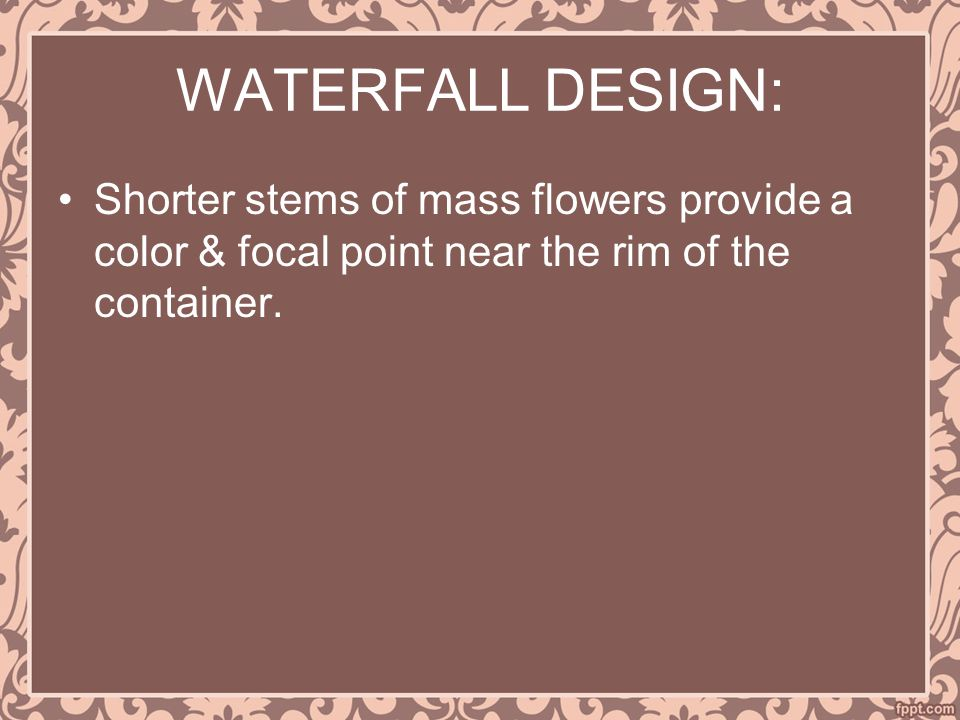 WATERFALL DESIGN: Shorter stems of mass flowers provide a color & focal point near the rim of the container.