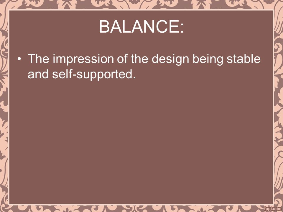BALANCE: The impression of the design being stable and self-supported.