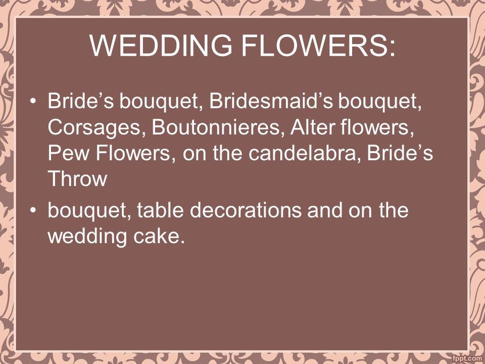 WEDDING FLOWERS: Bride's bouquet, Bridesmaid's bouquet, Corsages, Boutonnieres, Alter flowers, Pew Flowers, on the candelabra, Bride's Throw.