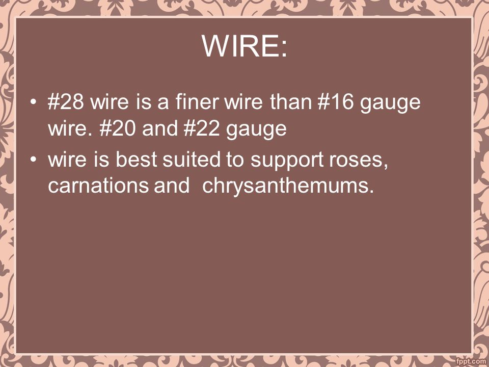 WIRE: #28 wire is a finer wire than #16 gauge wire. #20 and #22 gauge