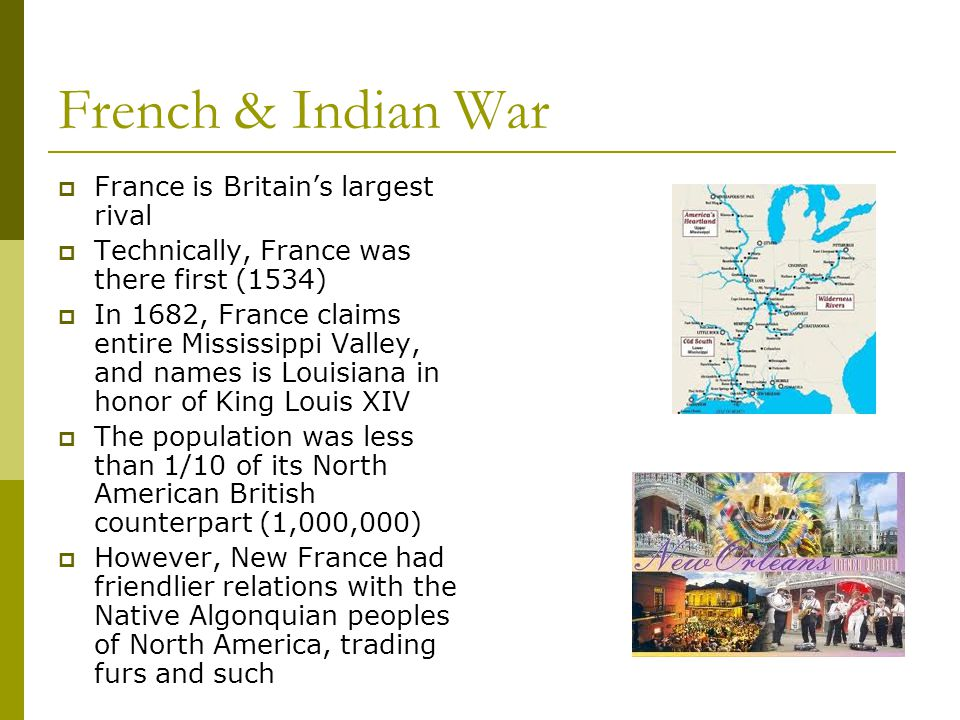 French & Indian War France is Britain's largest rival