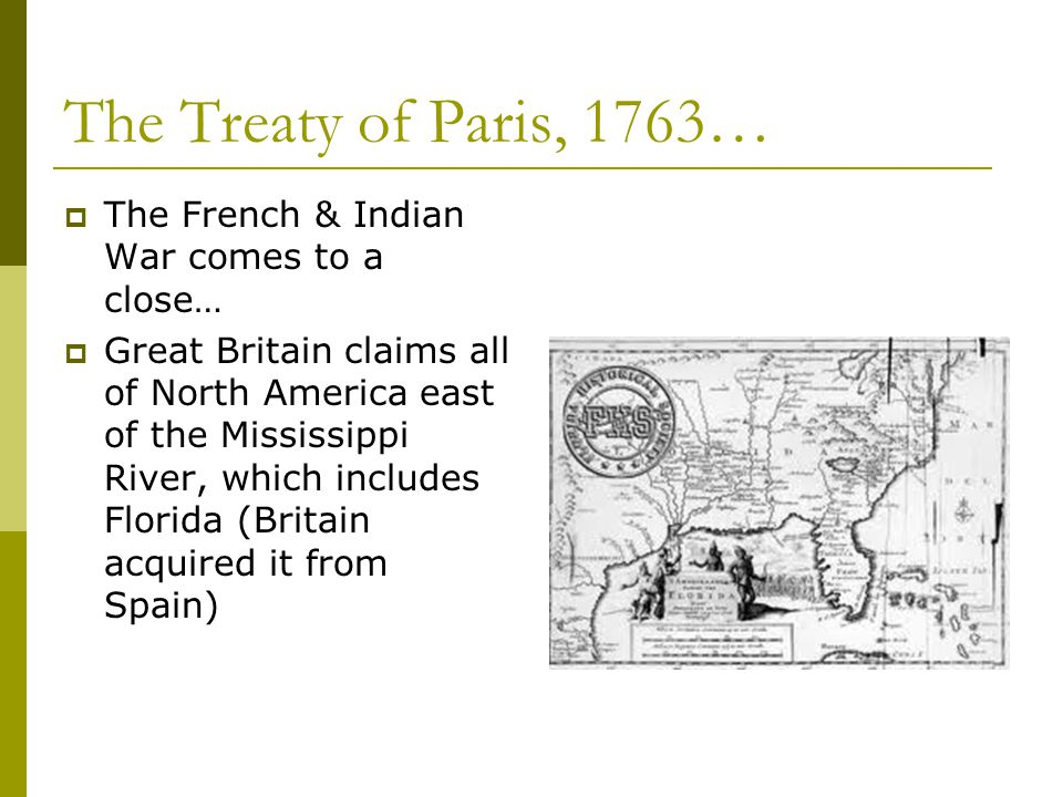 The Treaty of Paris, 1763… The French & Indian War comes to a close…