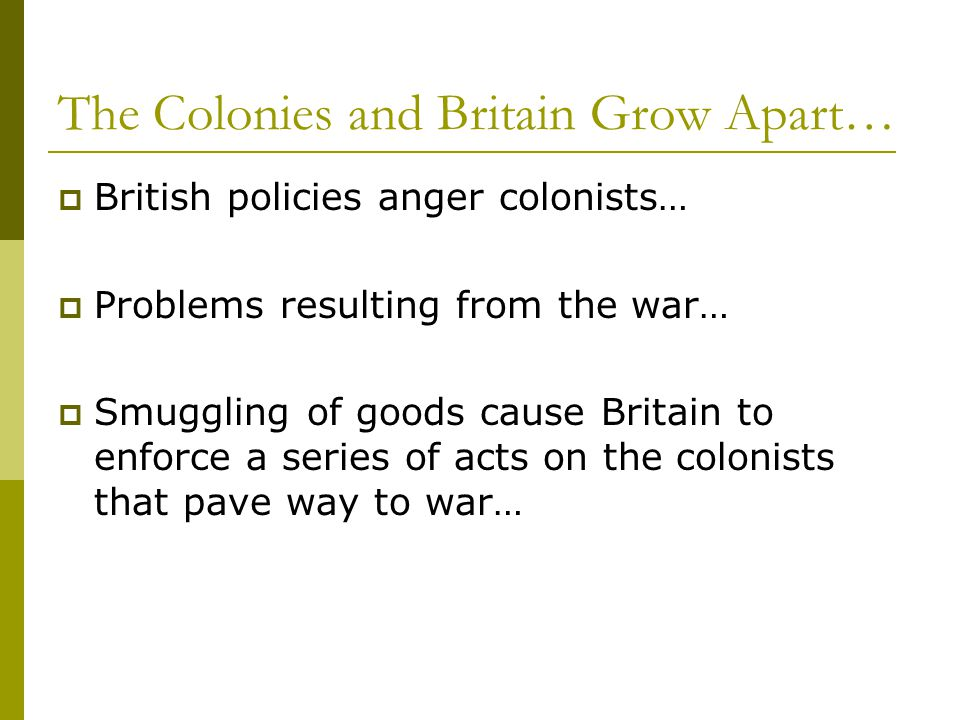 The Colonies and Britain Grow Apart…