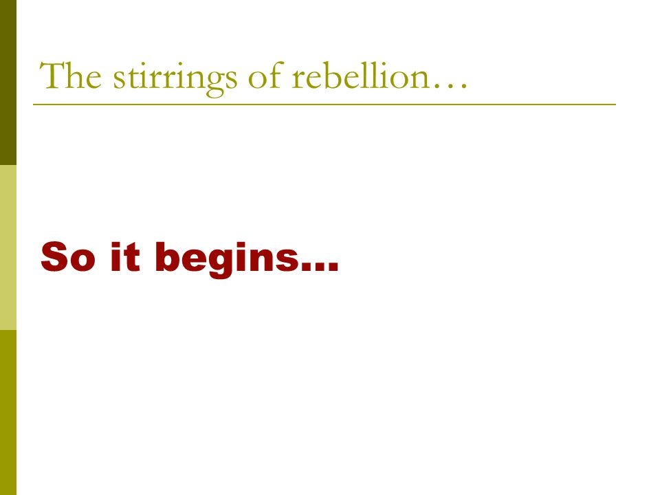 The stirrings of rebellion…