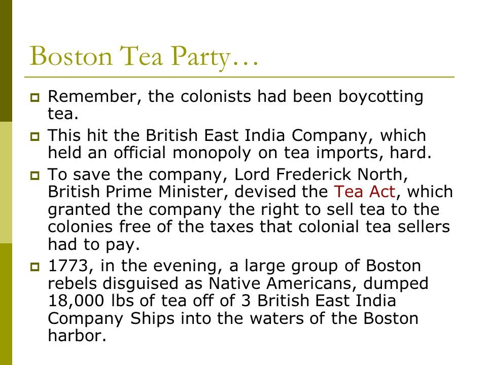 Boston Tea Party… Remember, the colonists had been boycotting tea.