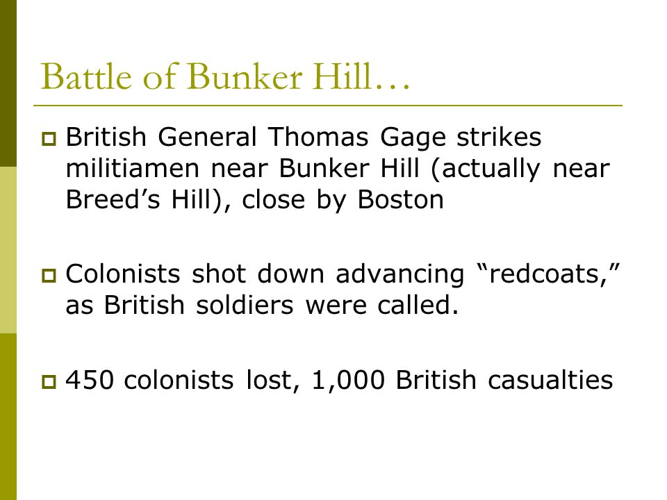 Battle of Bunker Hill… British General Thomas Gage strikes militiamen near Bunker Hill (actually near Breed's Hill), close by Boston.