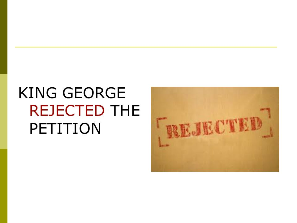 KING GEORGE REJECTED THE PETITION