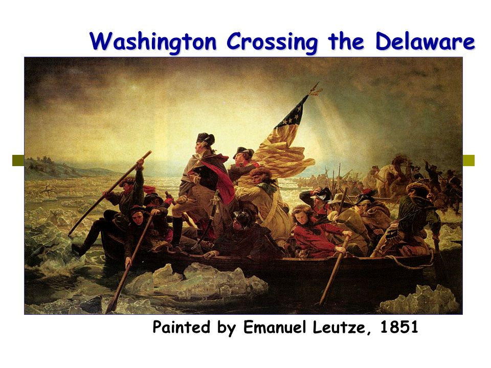 Washington Crossing the Delaware Painted by Emanuel Leutze, 1851