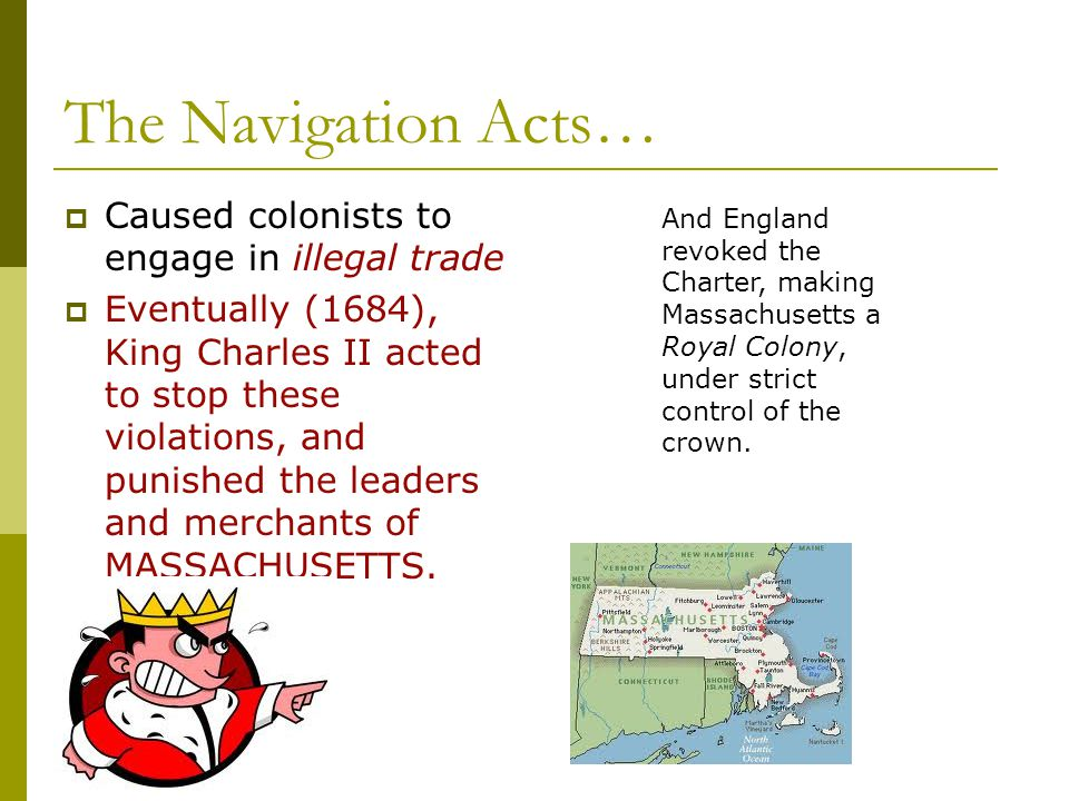 The Navigation Acts… Caused colonists to engage in illegal trade