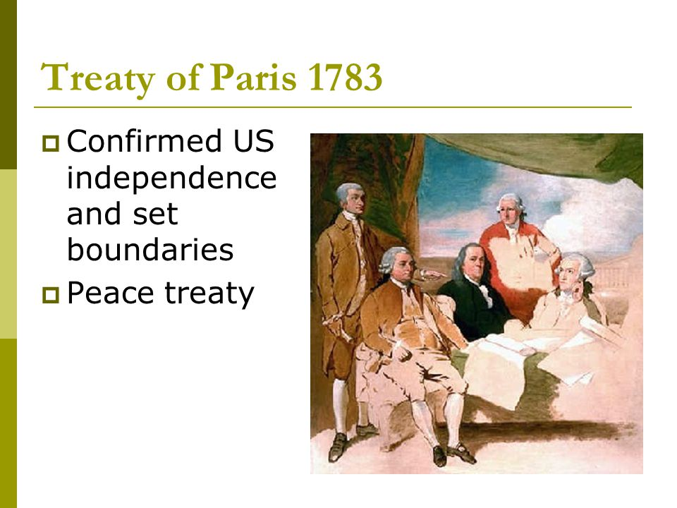 Treaty of Paris 1783 Confirmed US independence and set boundaries